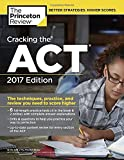img - for Cracking the ACT with 6 Practice Tests, 2017 Edition: The Techniques, Practice, and Review You Need to Score Higher (College Test Preparation) book / textbook / text book