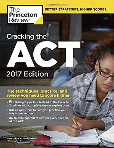 Cracking The Act With 6 Practice Tests  2017 Edition  The Techniques  Practice  And Review You Need To Score Higher  College Test Preparation