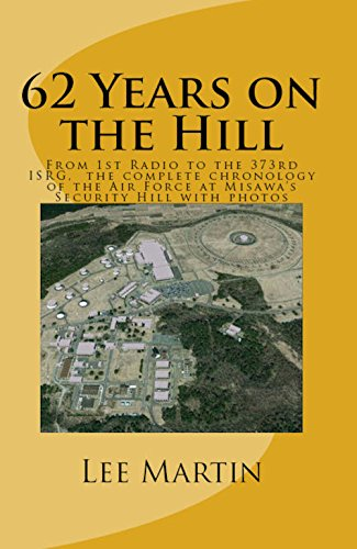 62 Years on the Hill: From 1st Radio to the 373rd ISRG, the complete chronology of the Air Force on Misawa's Security Hill with (Esc Radio)