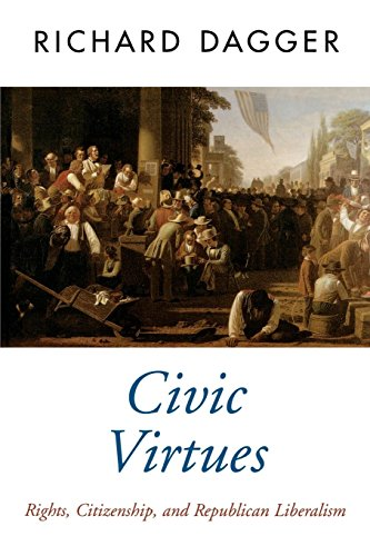 Civic Virtues: Rights, Citizenship, and Republican Liberalism (Oxford Political Theory)