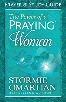 The Power of a Praying® Woman Prayer and Study Guide - Kindle edition by Stormie Omartian