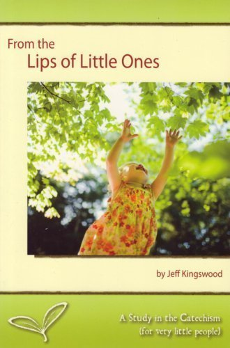 - From the Lips of Little Ones: A Study in the Catechism (for Very Little People)
