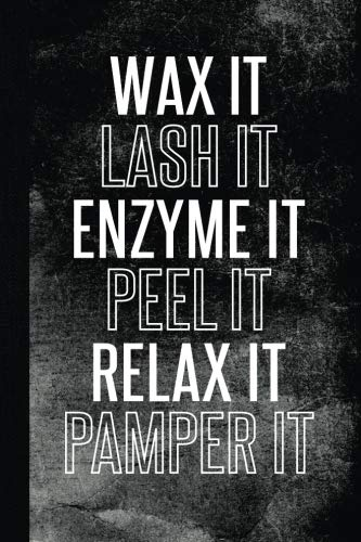 Wax It Lash It Enzyme It Peel It Relax It Pamper It: Lined Notebook Journal Diary for Esthetician and Skin Care Specialist, 120 pages, 6 x 9
