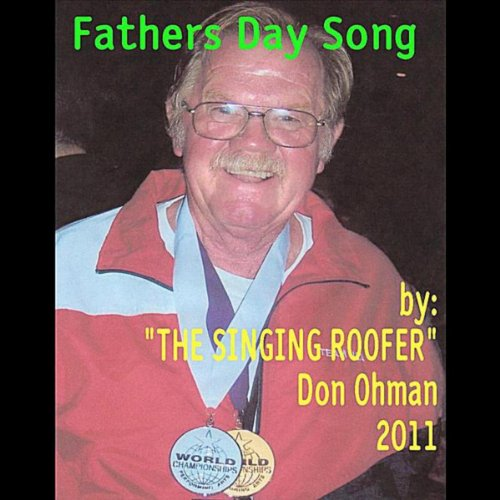Fathers Day Song (The Singing Roofer) By Don Ohman On