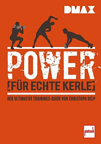 DMAX Power für echte Kerle: Der ultimative Trainings-Guide von Christoph Delp
