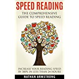 Speed Reading: The Comprehensive Guide To Speed Reading – Increase Your Reading Speed By 300% In Less Than 24 Hours
