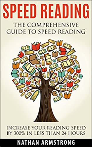 Speed reading the comprehensive guide to speed reading increase your reading speed by 300 in less than 24 hours kindle edition by nathan armstrong