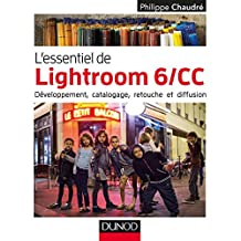 L'essentiel de Lightroom 6 CC : Développement, catalogage, retouche et diffusion (Hors Collection) (French Edition)