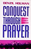 Conquest Through Prayer, Denzil Holman, 0932581390