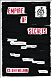 Empire of Secrets, Calder Walton, 1468307150
