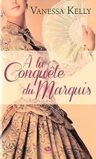 À la conquête du Marquis par Vanessa Kelly