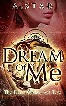 Dream Of Me (The Djinn Order #2) by [Star, A.]