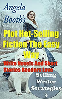 Plot Hot-Selling Fiction The Easy Way: How To Write  Novels And Short Stories Readers Love (Selling Writer Strategies Book 3) by [Booth, Angela]