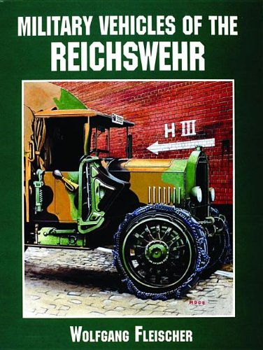 Military Vehicles of the Reichswehr: (Schiffer Military/Aviation History)