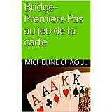 Bridge-Premiers Pas au jeu de la carte (French Edition)