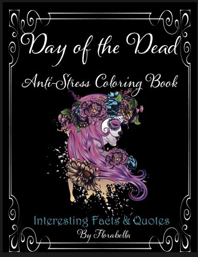 Day of the Dead Anti-Stress Coloring Book: Interesting Facts & Quotes