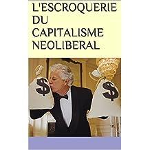 L'ESCROQUERIE DU CAPITALISME NEOLIBERAL (French Edition)