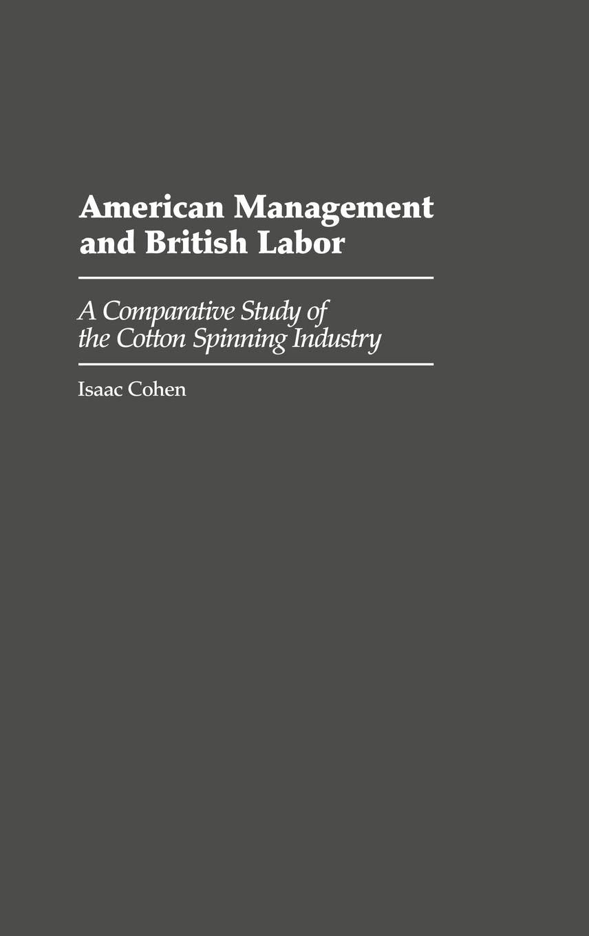 American Management and British Labor: A Comparative Study of the ...