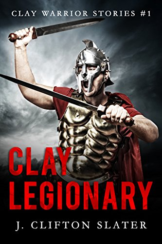 - Clay Legionary (Clay Warrior Stories Book 1)