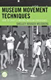 Museum Movement Techniques, Shelley Kruger Weisberg, 0759108250