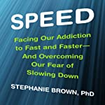 Speed: Facing Our Addiction to Fast and Faster - and Overcoming Our Fear of Slowing Down | Stephanie Brown PhD