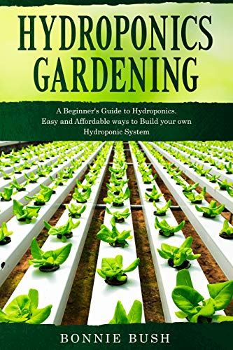 HYDROPONICS Gardening: Start your Hydroponic System and Grow Fresh Organic Herbs, Fruits and Vegetables. (Urban Home Gardens) by [Bush, Bonnie]