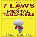 The 7 Laws of Mental Toughness: Mental Training for Success Using Emotional Intelligence, Grit, and Mental Toughness Training | Brian Cagneey