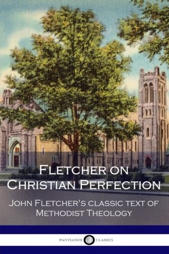 Download Fletcher on Christian Perfection: John Fletcher's Classic Text of Methodist Theology ebook