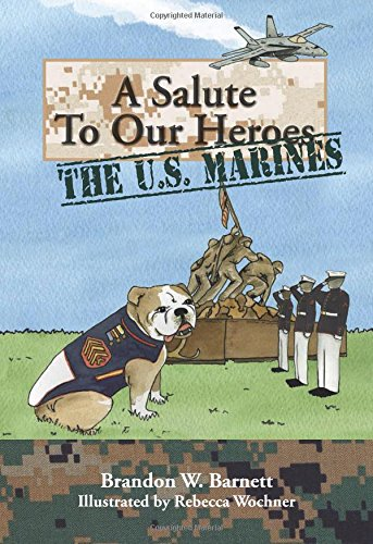 A Salute to Our Heroes: The U.S. Marines (A Marine Corps children's book)