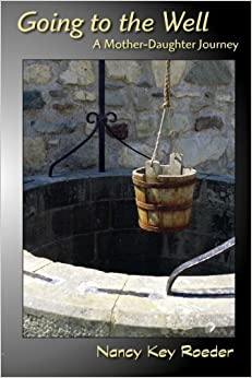 Going to the Well: A Mother-Daughter Journey by Nancy Key Roeder (2011-10-15)