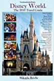 Disney World the 2010 Travel Guide, Mikayla Brielle, 1451543077