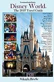 Disney World the 2010 Travel Guide, Mikayla Brielle, 1451543077