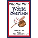 The World Series: The History and the Moments (Who Will Win Book 2)
