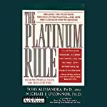 The Platinum Rule: Do Unto Others as They'd Like Done Unto Them | Tony Alessandra Ph.D.,Michael J. O'Connor Ph.D.