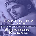 Taken by Love: Taken Series, Book 1 | Sharon Kleve