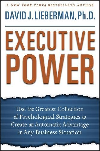 Executive Power: Use the Greatest Collection of Psychological Strategies to Create an Automatic Advantage in Any Business Situation [Lieberman, David J.] (Tapa Dura)