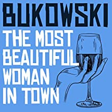 The Most Beautiful Woman in Town Audiobook by Charles Bukowski Narrated by Will Patton