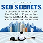 SEO Secrets: Discover Why SEO Is by Far the Most Popular Free Traffic Method Online and Learn How to Get Started | Gregor Lukas