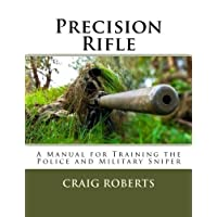 Precision Rifle: A Training Manual for Police and Military Snipers