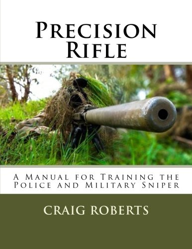 Precision Rifle: A Training Manual For Police and Military Snipers Military Police Sniper