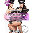 The Futa Squad (The Futa Cop 2): (A Futa-on-Female, Futa-on-Futa, Menage Erotica)