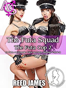 The Futa Squad (The Futa Cop 2): (A Futa-on-Female, Futa-on-Futa, Menage Erotica) by [James, Reed]