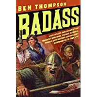 Badass: A Relentless Onslaught of the Toughest Warlords, Vikings, Samurai