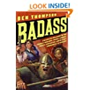 Badass: A Relentless Onslaught of the Toughest Warlords, Vikings, Samurai, Pirates, Gunfighters, and Military Commanders to Ever Live (Badass Series)