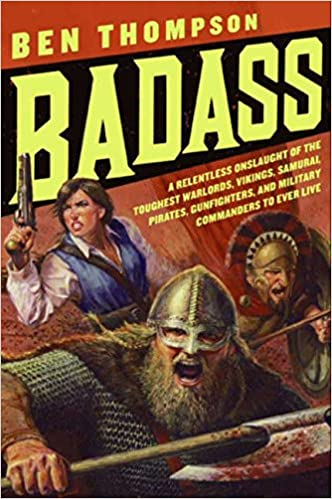 badass a relentless onslaught of the toughest warlords vikings