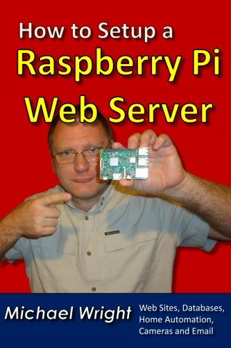 Price comparison product image How to Setup a Raspberry Pi Web Server: Web Sites, Home Automation, Security Cameras and Email