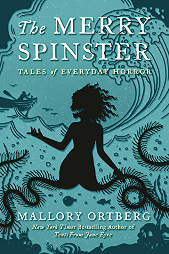 The Merry Spinster: Tales of Everyday Horror by [Ortberg, Mallory]