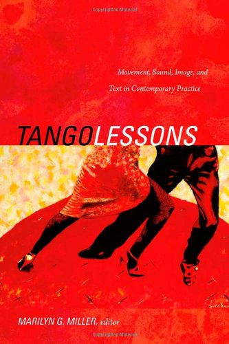 Tango Lessons: Movement, Sound, Image, and Text in Contemporary Practice by Duke University Press Books