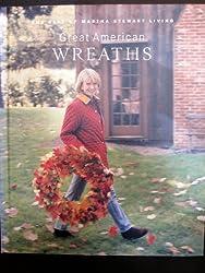Great American wreaths: The best of Martha Stewart living