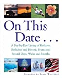 On This Date : A Day-by-Day Listing of Holidays, Birthday and Historic Events, and Special Days, Weeks and Months